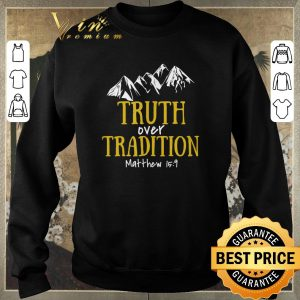 Nice Truth Over Tradition Matthew 15-9 shirt sweater 2