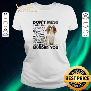 Official Cavalier King Charles Spaniel don't mess with me i have a great shirt sweater 1