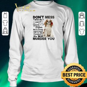 Official Cavalier King Charles Spaniel don't mess with me i have a great shirt sweater 2