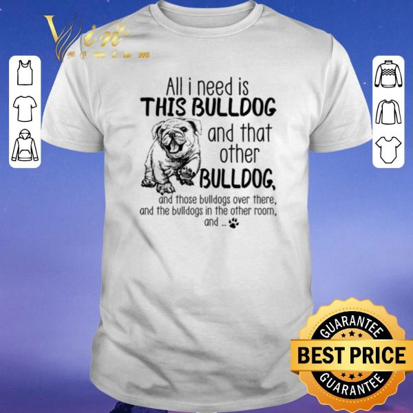 Original All i need is this BULLDOG and that other BULLDOG shirt sweater