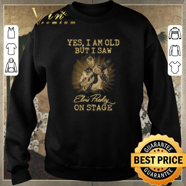 Original Yes i am old but i saw Elvis Presley on stage signature shirt sweater