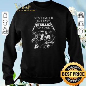 Original Yes i am old but i saw Metallica on stage signed autographed shirt sweater 2