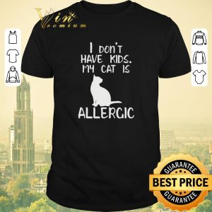 Premium I don't have kids my cat is allergic shirt sweater
