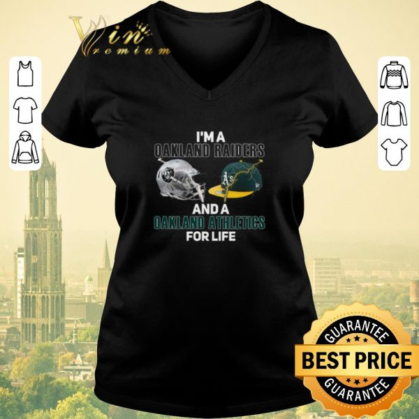 Premium I'm a Oakland Raiders and a Oakland Athletics for life shirt sweater