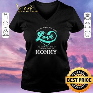Premium I never knew how much love my heart could hold til called mommy shirt sweater