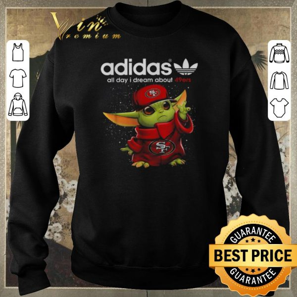 Premium adidas all day i dream about San Francisco 49ers Baby Yoda shirt sweater