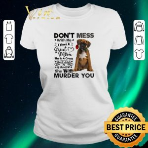 Pretty Boxer dog don't mess with me i have a great mom a crazy dog lady shirt sweater 1