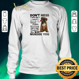 Pretty Boxer dog don't mess with me i have a great mom a crazy dog lady shirt sweater 2