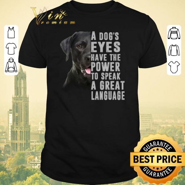 Pretty Labrador a dog's eyes have the power to speak a great language shirt sweater