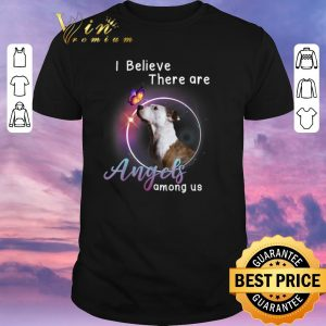 Pretty Pit Bull Terrier I Believe There Are Angels Among Us shirt sweater