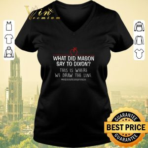 Pretty What did mason say to dixon this is where we draw the line shirt sweater 1