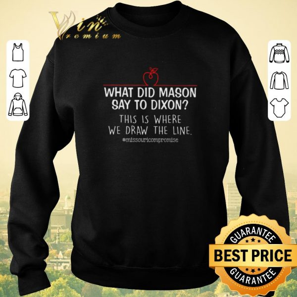 Pretty What did mason say to dixon this is where we draw the line shirt sweater