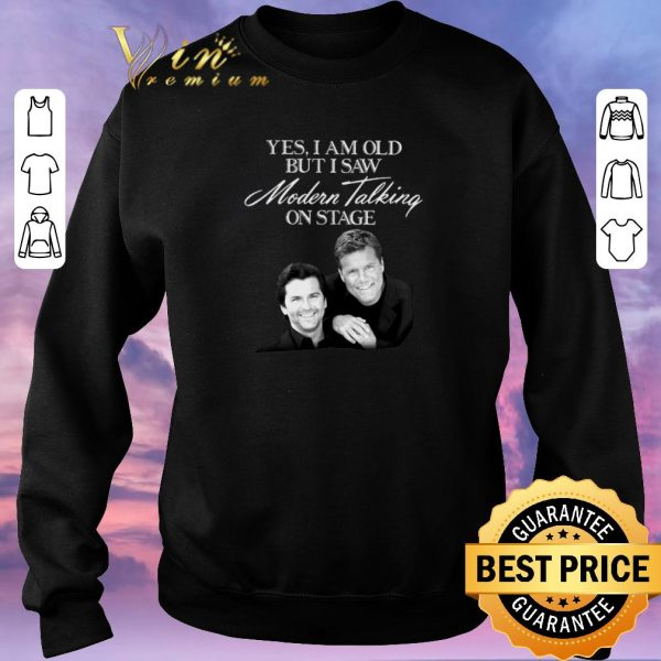 Pretty Yes i am old but i saw Modern Talking on stage shirt sweater