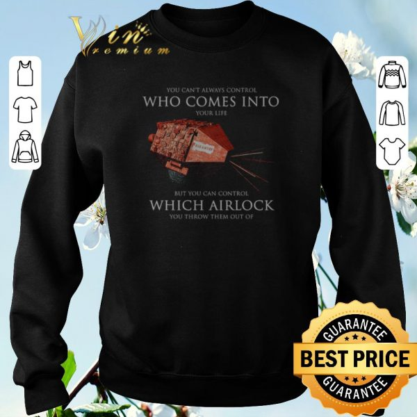 Pretty You can't always control who comes into Red Dwarf which Airlock shirt sweater