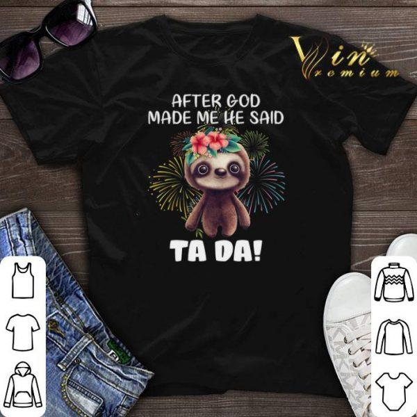 Sloth after god made me he said tada fireworks shirt sweater