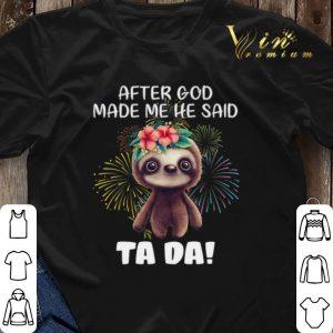 Sloth after god made me he said tada fireworks shirt sweater 2