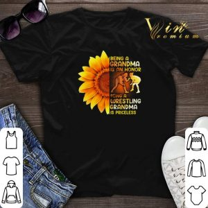 Sunflower being a grandma is a honor wrestling grandma priceless shirt sweater