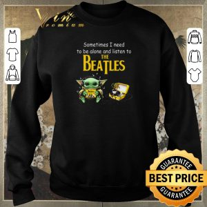 Top Baby Yoda sometime I need to be alone and listen to The Beatles shirt sweater 2