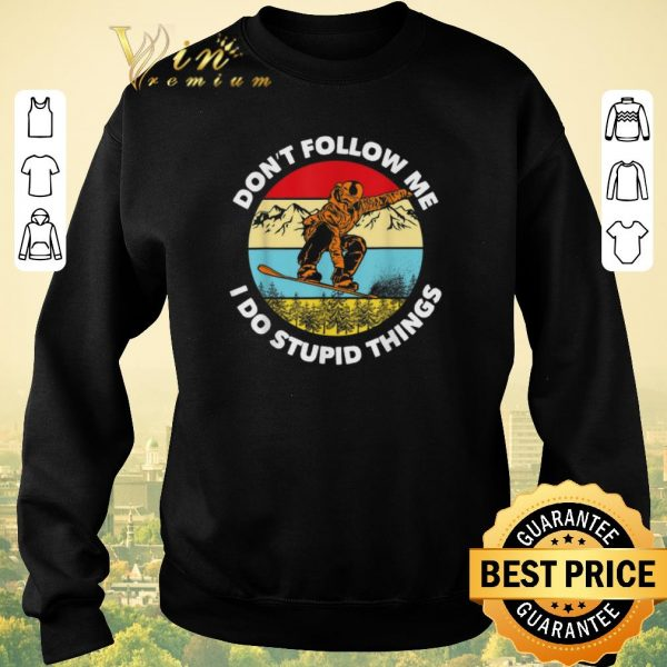 Top Don't Follow Me I Do Stupid Things Snowboarding Vintage shirt sweater