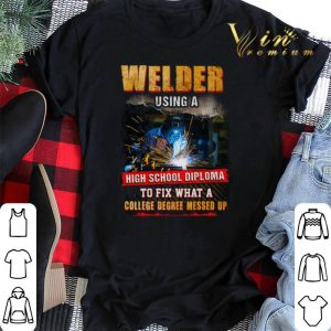 Welder using a high school diploma to fix what a college degree shirt sweater 1