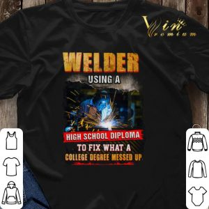 Welder using a high school diploma to fix what a college degree shirt sweater 2