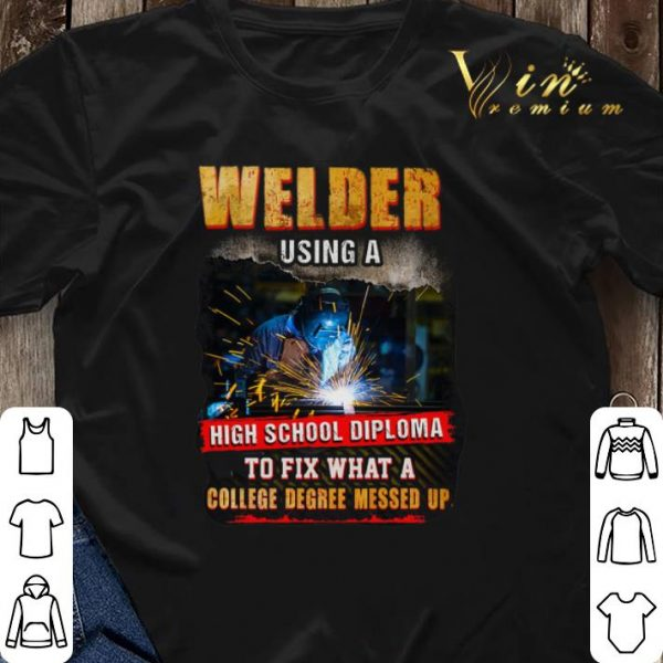 Welder using a high school diploma to fix what a college degree shirt sweater