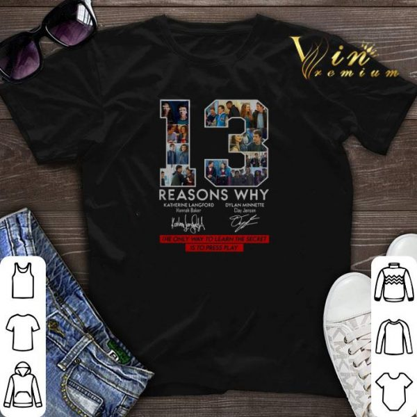 13 Reasons Why Signed The Only Way To Learn The Secret is to Press Play shirt sweater