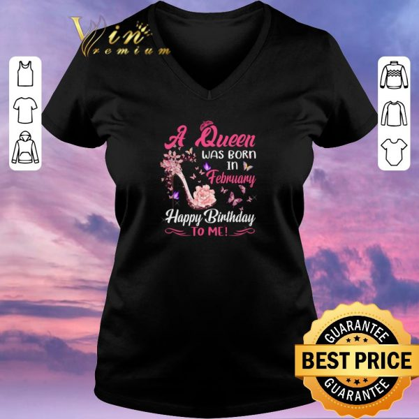 Awesome A queen was born in february happy birthday to me shirt sweater