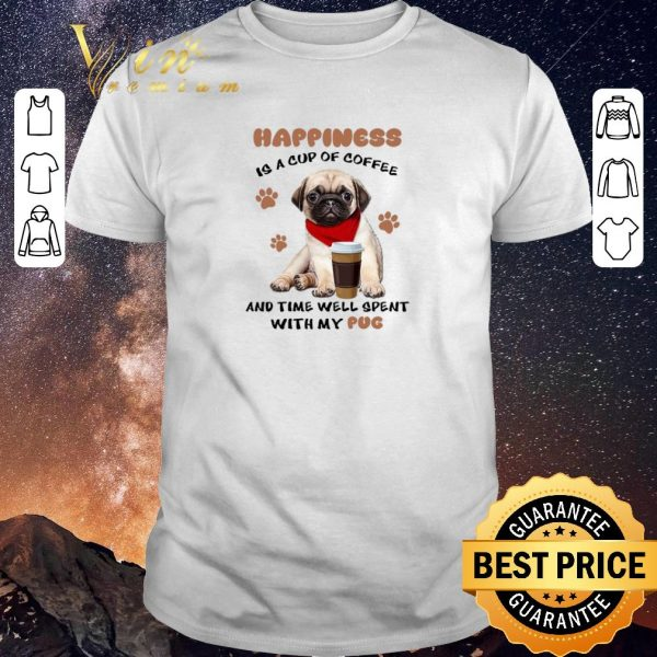 Awesome Happiness is a cup of coffee and time well spent with my Pug dog shirt