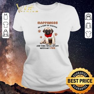 Awesome Happiness is a cup of coffee and time well spent with my Pug dog shirt 1