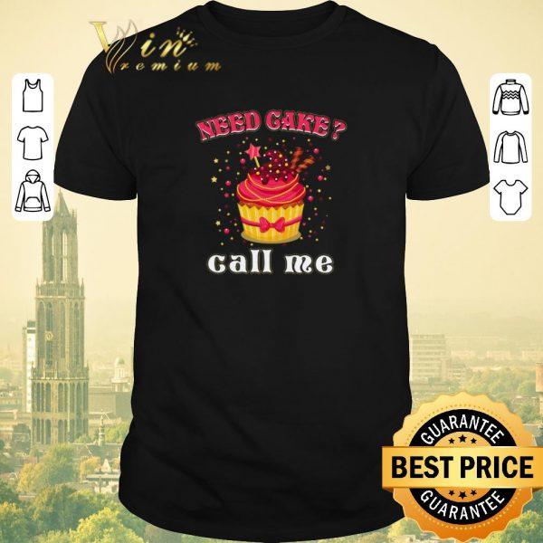 Awesome Need cake call me shirt sweater