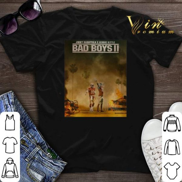 Bad Boys 2 Jimmy Garoppolo vs George Kittle shirt sweater