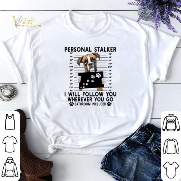 Boxer personal stalker i will follow you wherever go bathroom shirt sweater