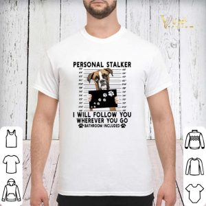 Boxer personal stalker i will follow you wherever go bathroom shirt sweater 2