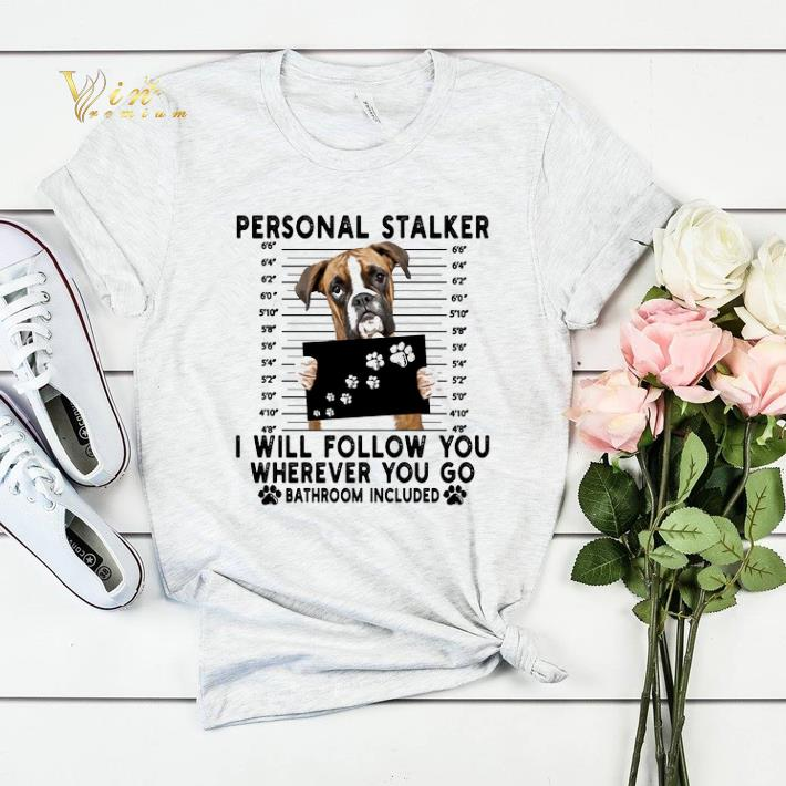 Boxer personal stalker i will follow you wherever go bathroom shirt sweater 4 - Boxer personal stalker i will follow you wherever go bathroom shirt sweater