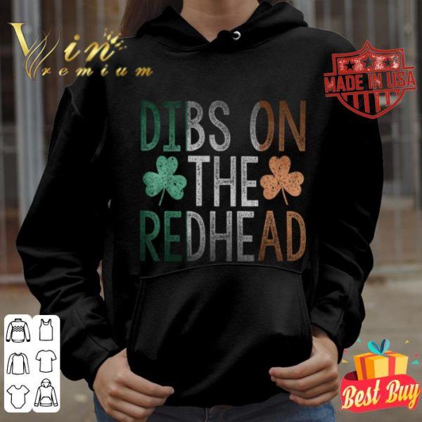 Dibs On The Redhead Funny St Patrick Day Drinking Gift shirt