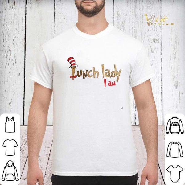 Dr Seuss lunch lady i am shirt sweater