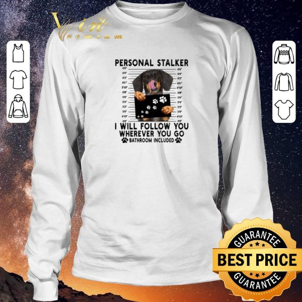 Funny Dachshund personal stalker i will follow you wherever bathroom shirt sweater