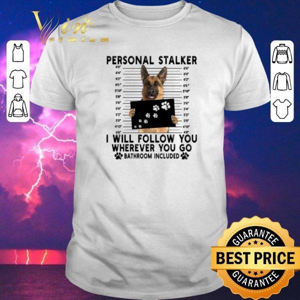 Funny German Shepherd personal stalker i will follow you wherever you shirt sweater