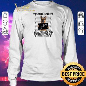 Funny German Shepherd personal stalker i will follow you wherever you shirt sweater 2