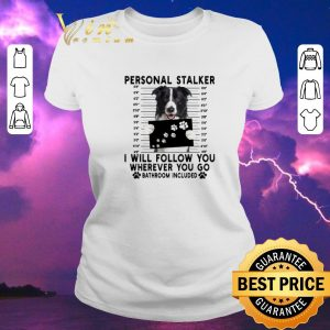 Hot Border Collie personal stalker i will follow you wherever you go shirt sweater 1