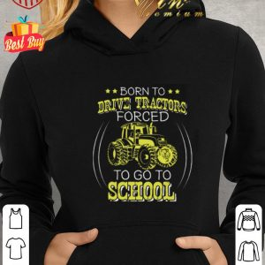 Hot Born to drive tractors forced to go to school shirt 1