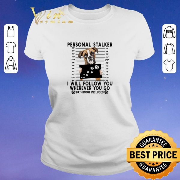 Hot Boxer personal stalker i will follow you wherever go bathroom shirt sweater