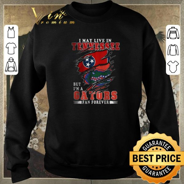 Hot I May Live In Tennessee But I'm A Gators Fan Forever shirt sweater