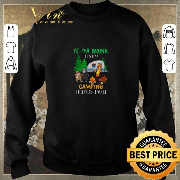 Hot If I'm drunk it's my camping friends fault shirt