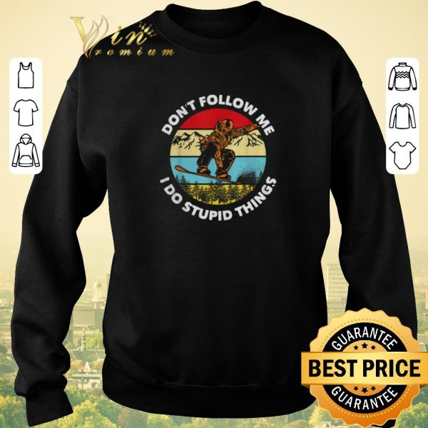 Nice Don't follow me i do stupid things snowboarding vintage shirt sweater