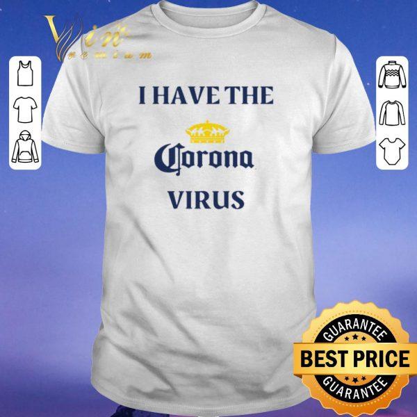 Nice I Have The Corona Virus Beer shirt sweater