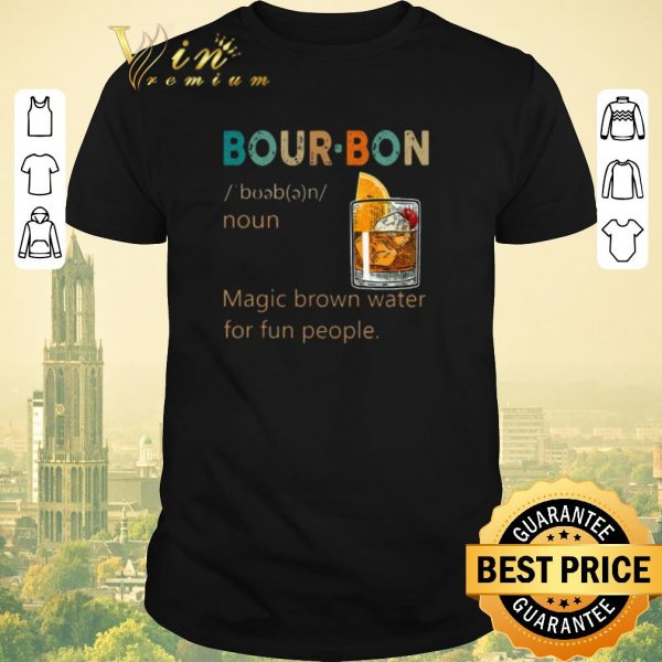Official Bourbon Noun vintage Magic brown water for fun people shirt