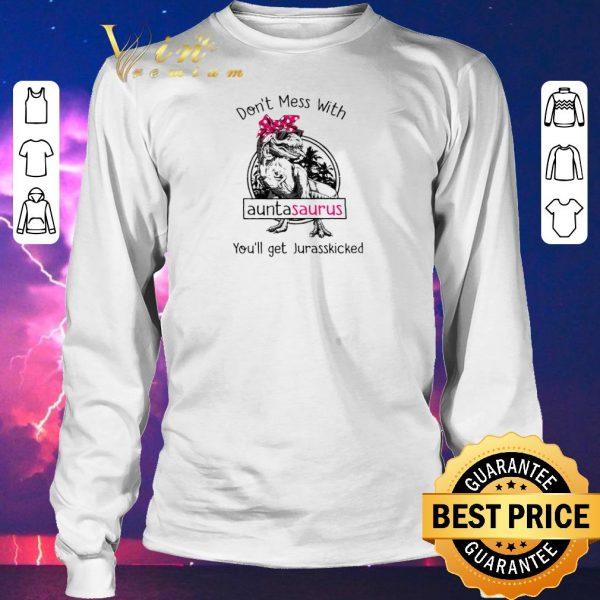 Official Dinosaur T-rex Don't Mess With Auntasaurus You'll Get Jurasskicked shirt sweater