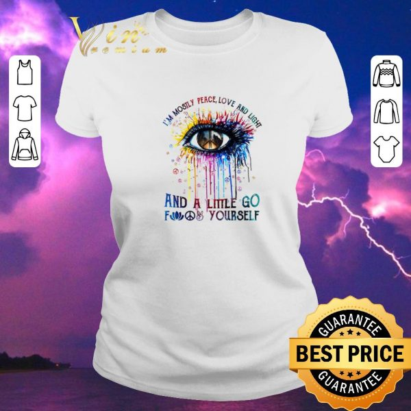 Official Eye colors i'm mostly peace love and light and a little go fuck yourself shirt sweater